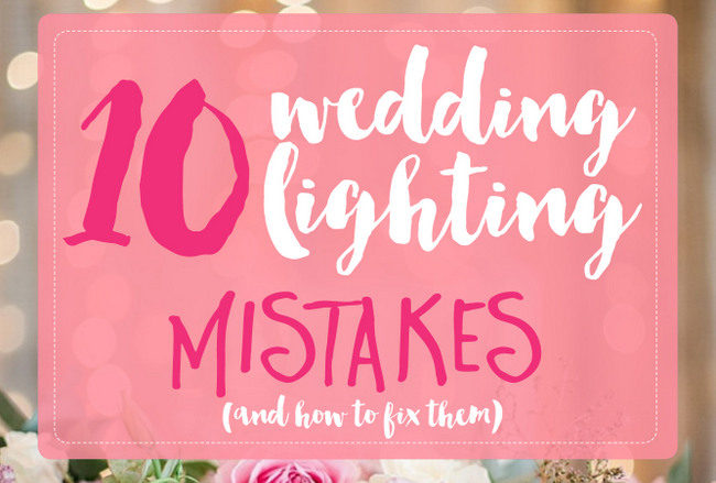 10 Common Wedding Lighting Mistakes {And How to Avoid Them}