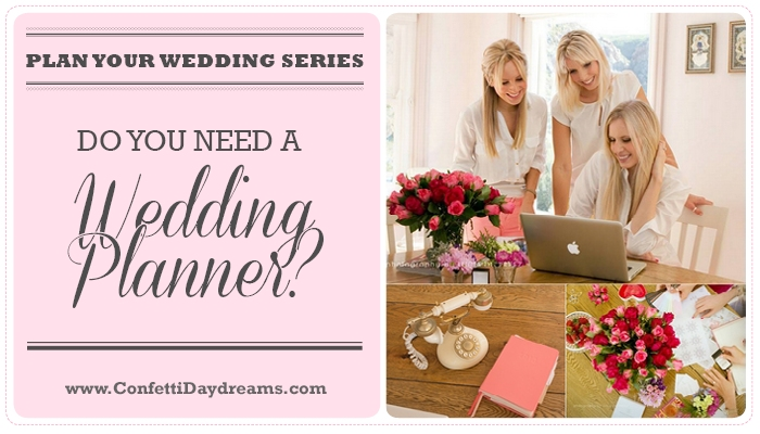 Do You Need a Wedding Planner? {Wedding Planning Series Part 4}