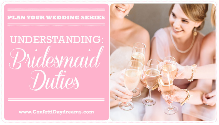 Bridesmaid Duties {Wedding Planning Series}