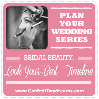 Wedding Hair And Makeup Timeline : Bridal Beauty Regime {Wedding Planning Series}