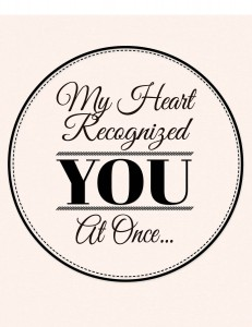 Free Romantic Printable Wall Art Quote Download:  My Heart Recognized You At Once.