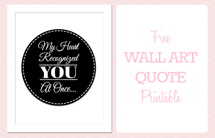 Printable Wall Art Quote: My Heart Recognized You At Once