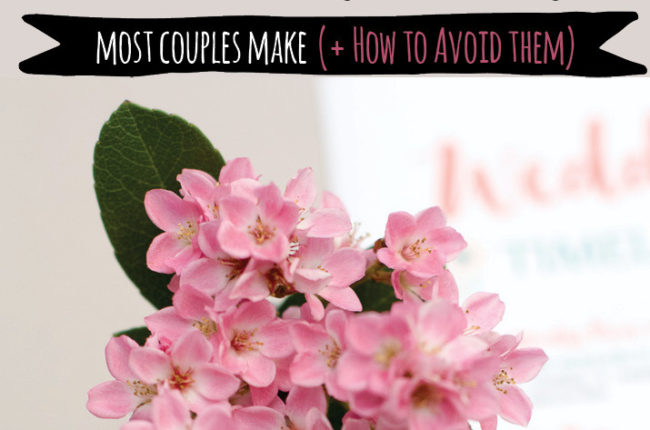 Wedding Planning Tips: 21 Mistakes Couples Make When Wedding Planning